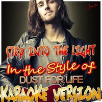 Step Into the Light (In the Style of Dust for Life) — Ameritz - Karaoke