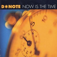 Now Is The Time — D*Note