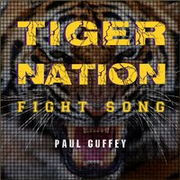 Tiger Nation Fight Song — paul guffey