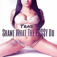 Shame What the Pussy Do — Trab