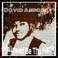 Hallowed Be Thy Name — David Ajibade