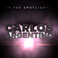 In The Spotlight: Carlos Argentino — CARLOS ARGENTINO