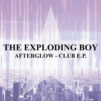 Afterglow Club EP — Exploding Boy