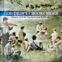 God Didn't Choose Sides, Vol. 1: Civil War True Stories About Real People — сборник