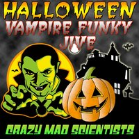 Halloween Vampire Funky Jive — Crazy Mad Scientists