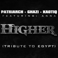 Higher - A Tribute To Egypt — Ghazi, Patriarch, Kaotiq