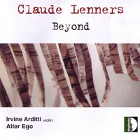 Claude Lenners: Beyond — Irvine Arditti, Manuel Zurria, Oscar Pizzo