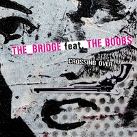 Crossing Over — The Boobs, The_Bridge