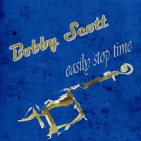 Easily Stop Time — Bobby Scott