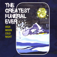 High Moon Cold Night — The Greatest Funeral Ever