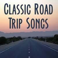 Classic Road Trip Songs: Best Driving Music for Your Car. Great Rock Anthems & Hits of the 70's 80's & 90's — сборник