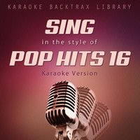 Sing in the Style of Pop Hits 16 — Karaoke Backtrax Library