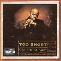 Can't Stay Away — Too $hort