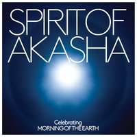 Spirit of Akasha - Celebrating Morning Of The Earth Soundtrack — Spirit Of Akasha