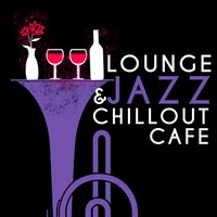 Lounge & Jazz Chillout Cafe — Bar Lounge, Chilled Cafe Lounge Music, Cafè Chillout Music de Ibiza, Bar Lounge|Cafè Chillout Music de Ibiza|Chilled Cafe Lounge Music
