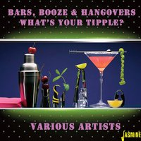 Bars, Booze and Hangovers - What's Your Tipple ? — сборник