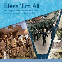 Bless 'Em All - The Songs of Hope and Inspiration That Sustained the Spirit on the Front-Line — сборник