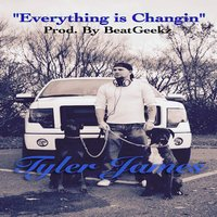 Everything Is Changin — Tyler James