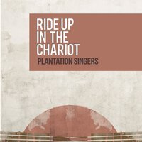 Ride up in the Chariot — Plantation Singers