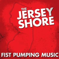The Jersey Shore: Fist Pumping Music — The Hit Crew