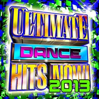 Ultimate Dance Hits Now! 2013 — Top Choice Masters