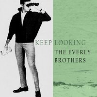 Keep Looking — The Everly Brothers