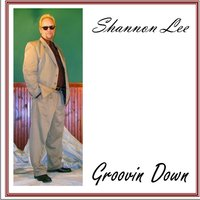 Groovin Down — Shannon Lee