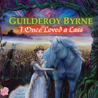 I Once Loved a Lass — Guilderoy Byrne