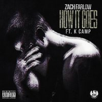 How It Goes [feat. K Camp] — K Camp, Zach Farlow