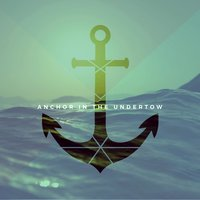 Anchor in the Undertow — Bethel Worship Arts
