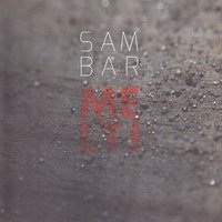 Melt! — Sam Bar