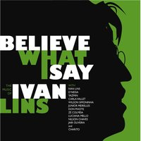 Believe What I Say: The Music of Ivan Lins — Ivan Lins