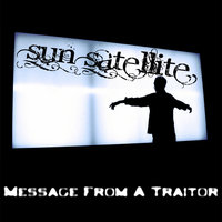 Message From a Traitor — Sun Satellite