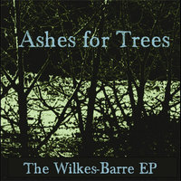 The Wilkes Barre Ep — Ashes for Trees