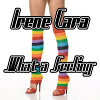 What A Feeling — Irene Cara, GET-A-WAY