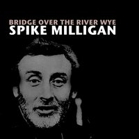 Bridge over the River Wye — Spike Milligan