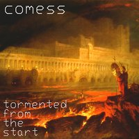 Tormented from the Start — Comess