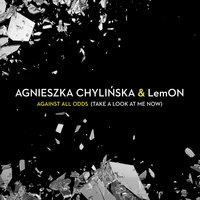 Against All Odds (Take A Look At Me Now) — Lemon, Agnieszka Chylinska, Agnieszka Chylinska & LemON