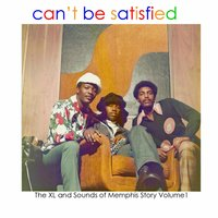 Can't Be Satisfied - The XL and Sounds of Memphis Story Volume 1 — сборник