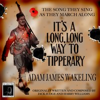 It's a Long, Long Way to Tipperary — Adam James Wakeling