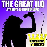The Great Jlo -  A Tribute to Jennifer Lopez — Party Band Kings