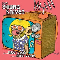Are Dead And Some — The Young Knives