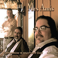 Tomorrow Is Another Day — Mes Amis