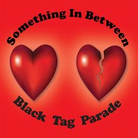 Something in Between — Black Tag Parade