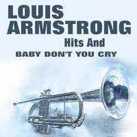 Hits And Baby Don't You Cry — Louis Armstrong