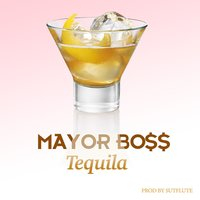 Tequila — Mayor Boss
