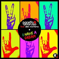 I Have a Dream — Alex Montana, Pacetto & Amoruso