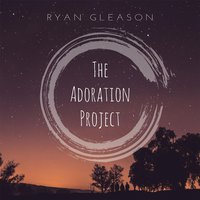 The Adoration Project — Ryan Gleason