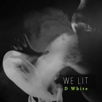 We Lit — D.White
