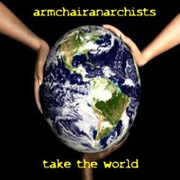 Take the World — Armchairanarchists
